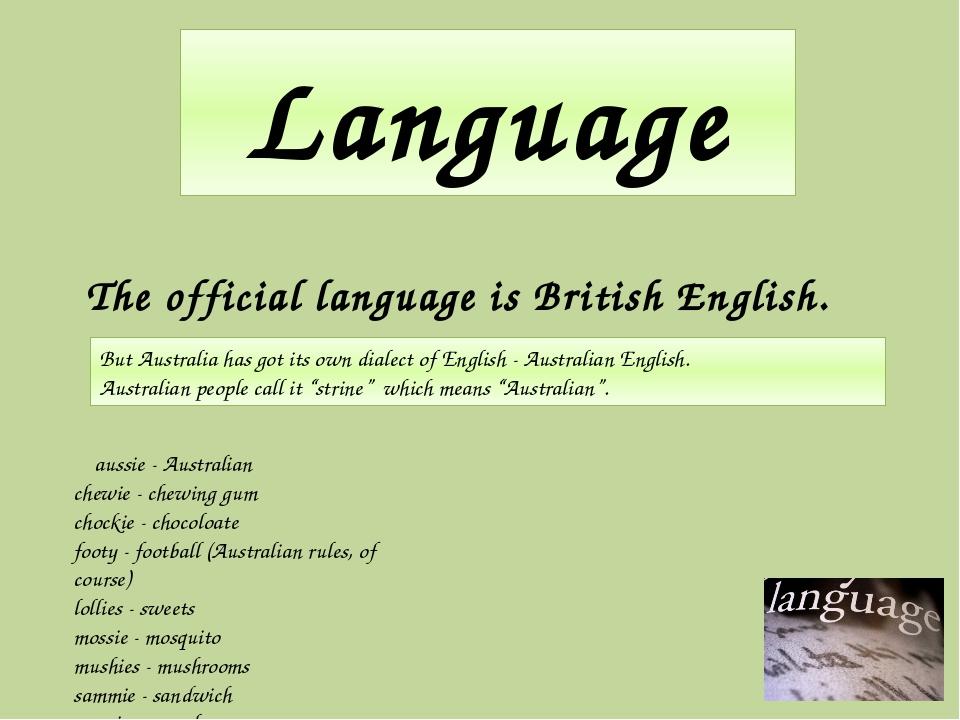 Language The official language is British English. But Australia has got its...