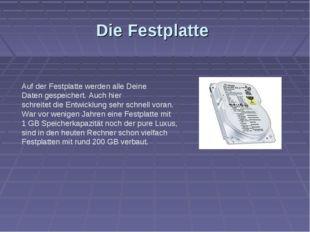 Die Festplatte Auf der Festplatte werden alle Deine Daten gespeichert. Auch h