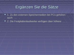 Ergänzen Sie die Sätze 1. Zu den externen Speichermedien bei PCs gehören auch