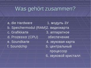 Was gehört zusammen? a. die Hardware 1. модуль ЗУ b. Speichermodul (RAM)2. ви