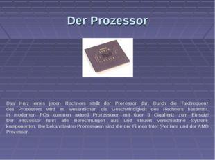 Der Prozessor Das Herz eines jeden Rechners stellt der Prozessor dar. Durch d