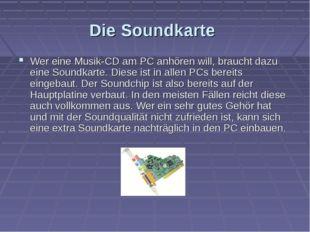 Die Soundkarte Wer eine Musik-CD am PC anhören will, braucht dazu eine Soundk