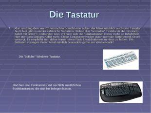 Die Tastatur Klar, um Eingaben am PC zu machen braucht man neben der Maus nat