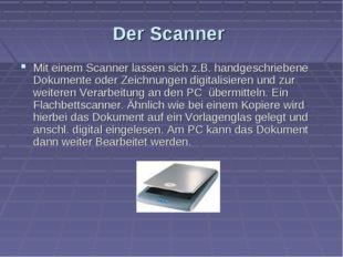 Der Scanner Mit einem Scanner lassen sich z.B. handgeschriebene Dokumente ode