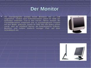 Der Monitor Als Standardgröße werden heute Monitore mit 17 Zoll angesehen. Hi