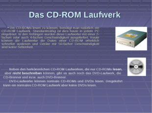 Das CD-ROM Laufwerk Um CD-ROMs lesen zu können, benötigt man natürlich ein CD