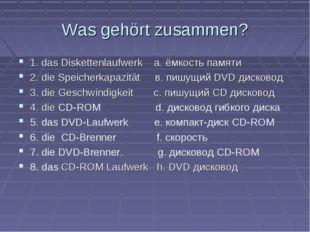 Was gehört zusammen? 1. das Diskettenlaufwerk a. ёмкость памяти 2. die Speich