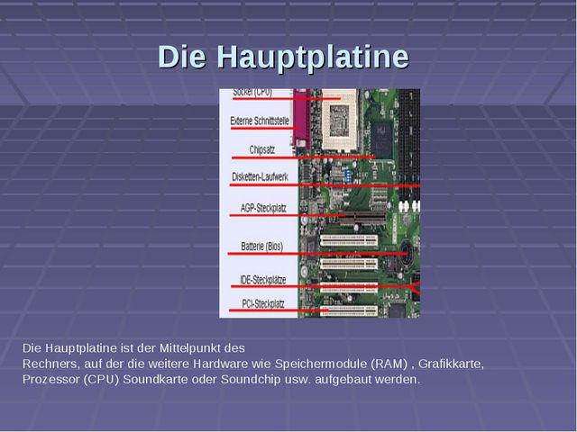 Die Hauptplatine Die Hauptplatine ist der Mittelpunkt des Rechners, auf der d...