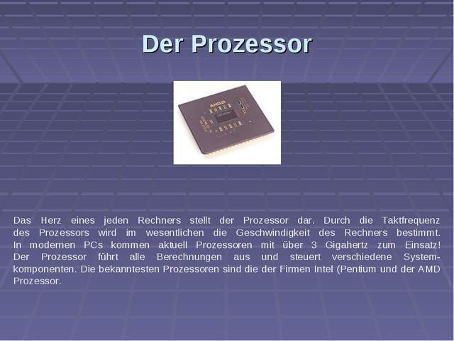Der Prozessor Das Herz eines jeden Rechners stellt der Prozessor dar. Durch d...