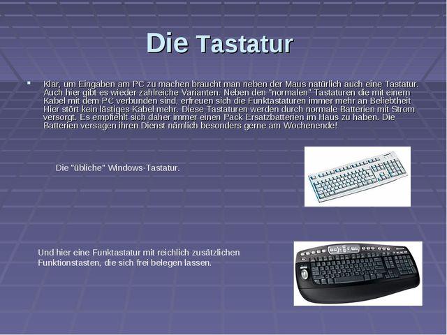 Die Tastatur Klar, um Eingaben am PC zu machen braucht man neben der Maus nat...