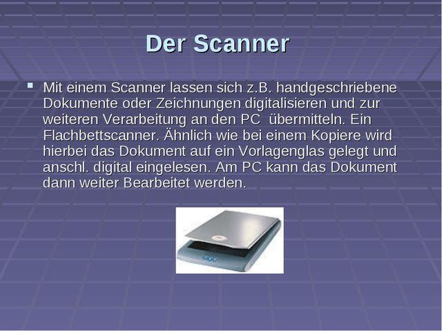 Der Scanner Mit einem Scanner lassen sich z.B. handgeschriebene Dokumente ode...