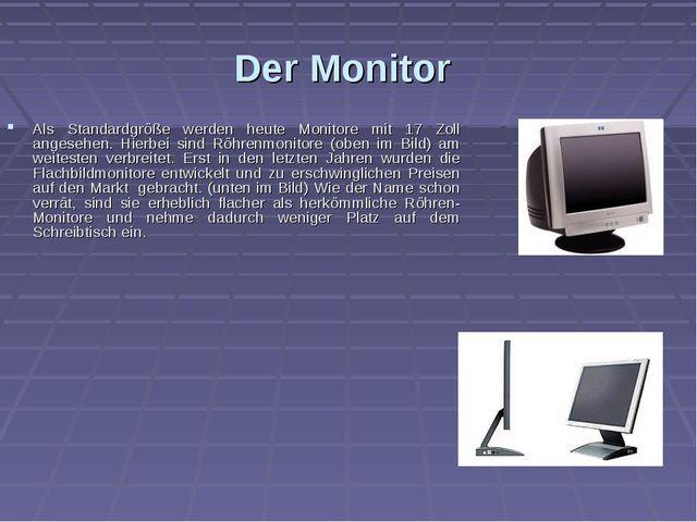 Der Monitor Als Standardgröße werden heute Monitore mit 17 Zoll angesehen. Hi...