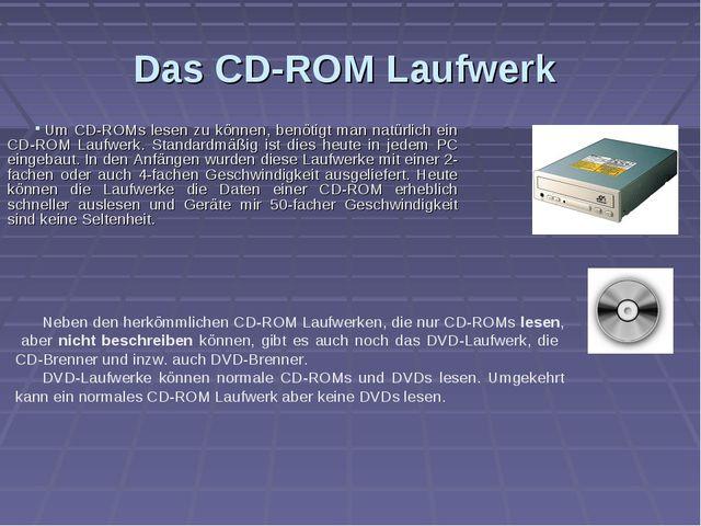 Das CD-ROM Laufwerk Um CD-ROMs lesen zu können, benötigt man natürlich ein CD...
