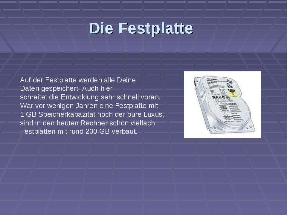 Die Festplatte Auf der Festplatte werden alle Deine Daten gespeichert. Auch h...