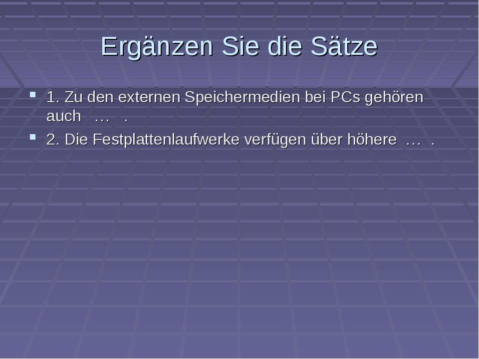 Ergänzen Sie die Sätze 1. Zu den externen Speichermedien bei PCs gehören auch...