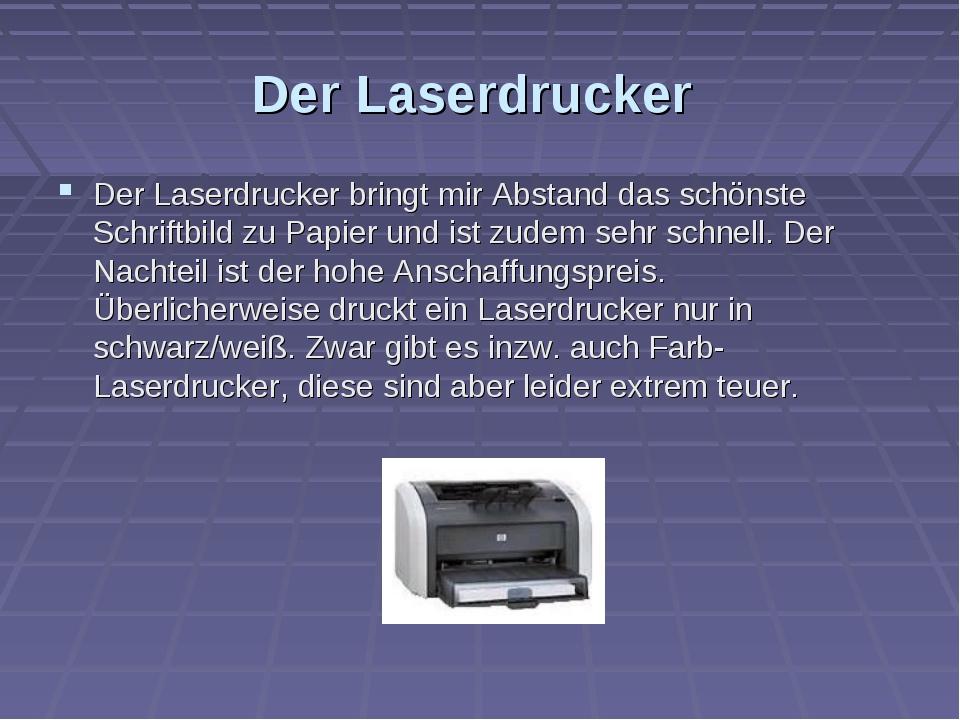 Der Laserdrucker Der Laserdrucker bringt mir Abstand das schönste Schriftbild...