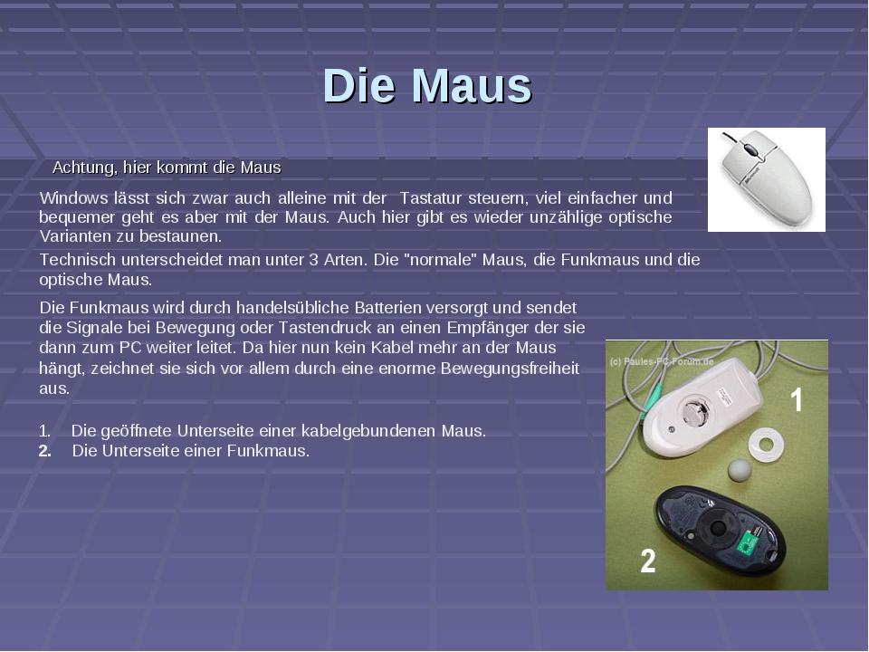 Die Maus Achtung, hier kommt die Maus Technisch unterscheidet man unter 3 Art...