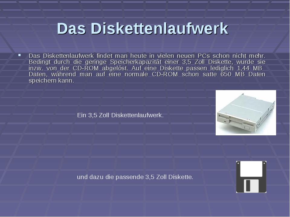Das Diskettenlaufwerk Das Diskettenlaufwerk findet man heute in vielen neuen...