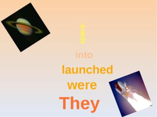 space: They were launched into