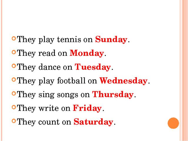 They play tennis on Sunday. They read on Monday. They dance on Tuesday. They...