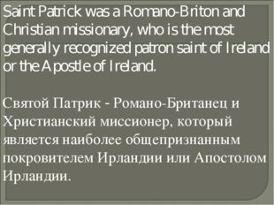 Saint Patrick was a Romano-Briton and Christian missionary, who is the most g