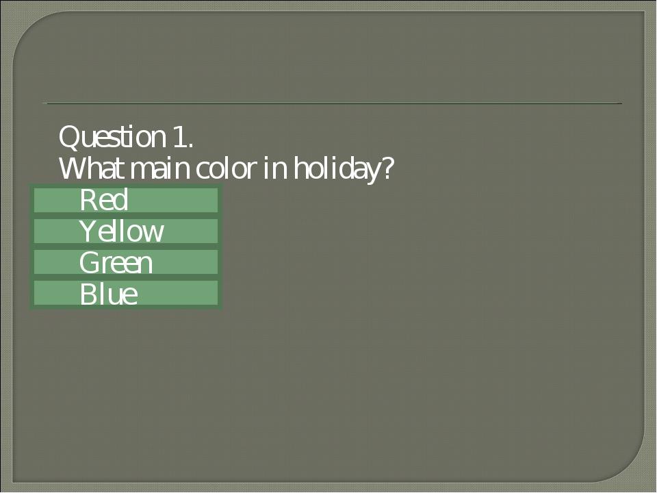Question 1. What main color in holiday? Red Yellow Green Blue