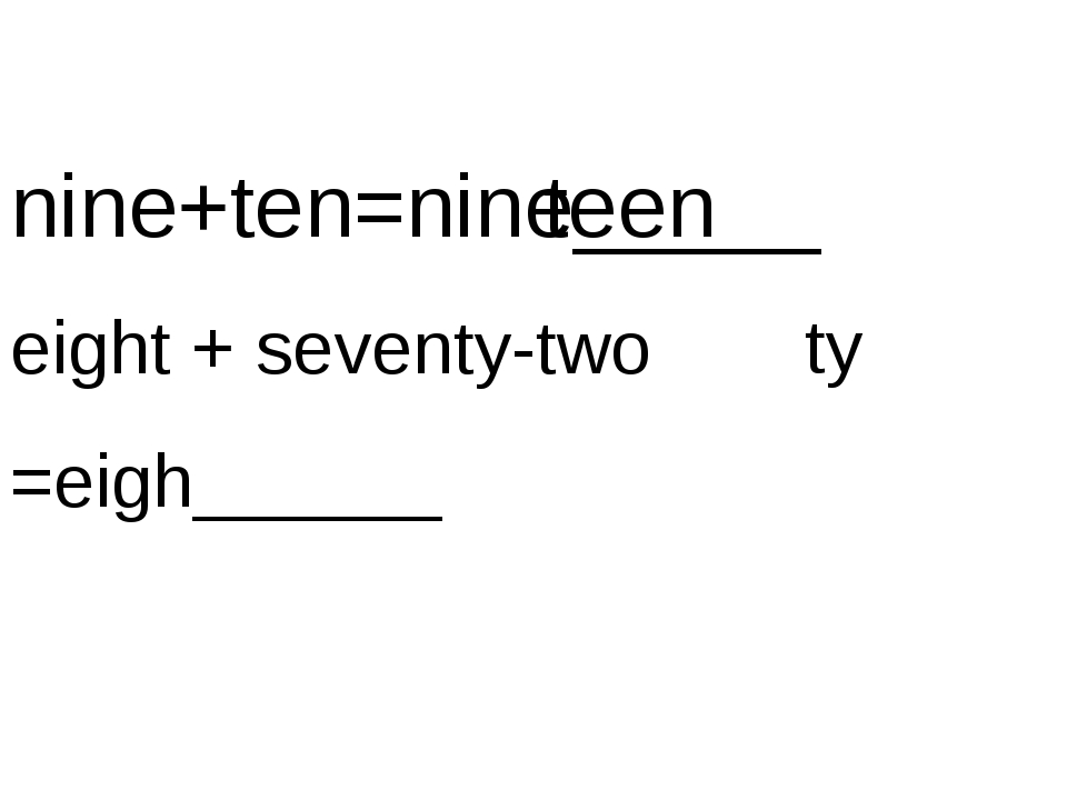nine+ten=nine_____ eight + seventy-two =eigh______ teen ty