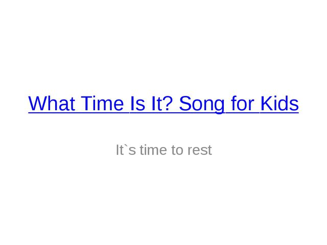 What Time Is It? Song for Kids It`s time to rest