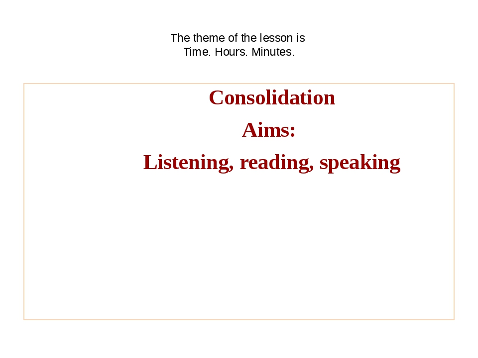 The theme of the lesson is Time. Hours. Minutes. Consolidation Aims: Listeni...