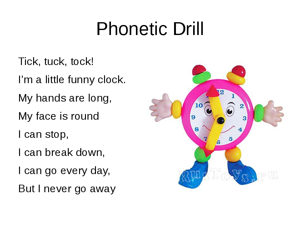 Phonetic Drill Tick, tuck, tock! I'm a little funny clock. My hands are long,...