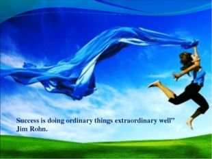 "Success is doing ordinary things extraordinary well"" Jim Rohn."