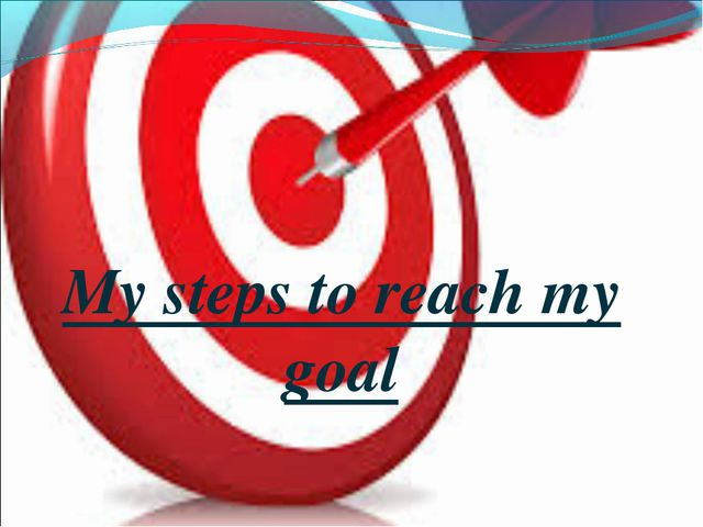 My steps to reach my goal