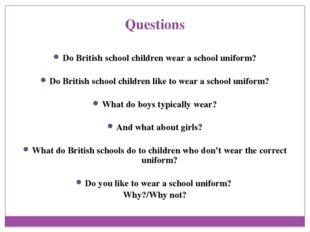 Questions Do British school children wear a school uniform? Do British school