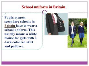 School uniform in Britain. Pupils at most secondary schools in Britain have t