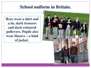 School uniform in Britain. Boys wear a shirt and a tie, dark trousers and dar