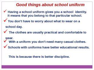 Having a school uniform gives you a school identity. It means that you belon