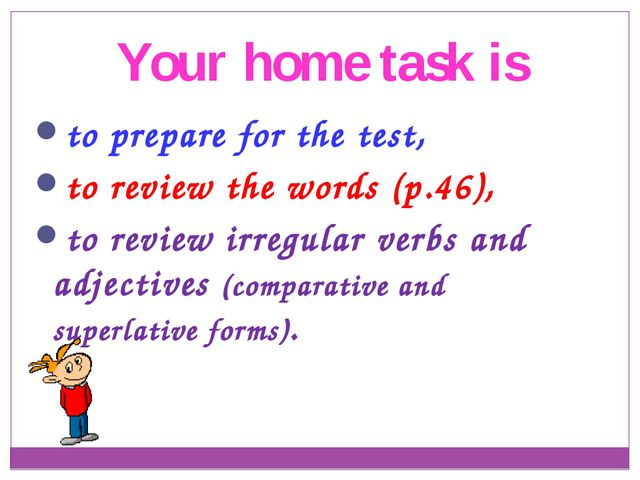 to prepare for the test, to review the words (p.46), to review irregular verb...