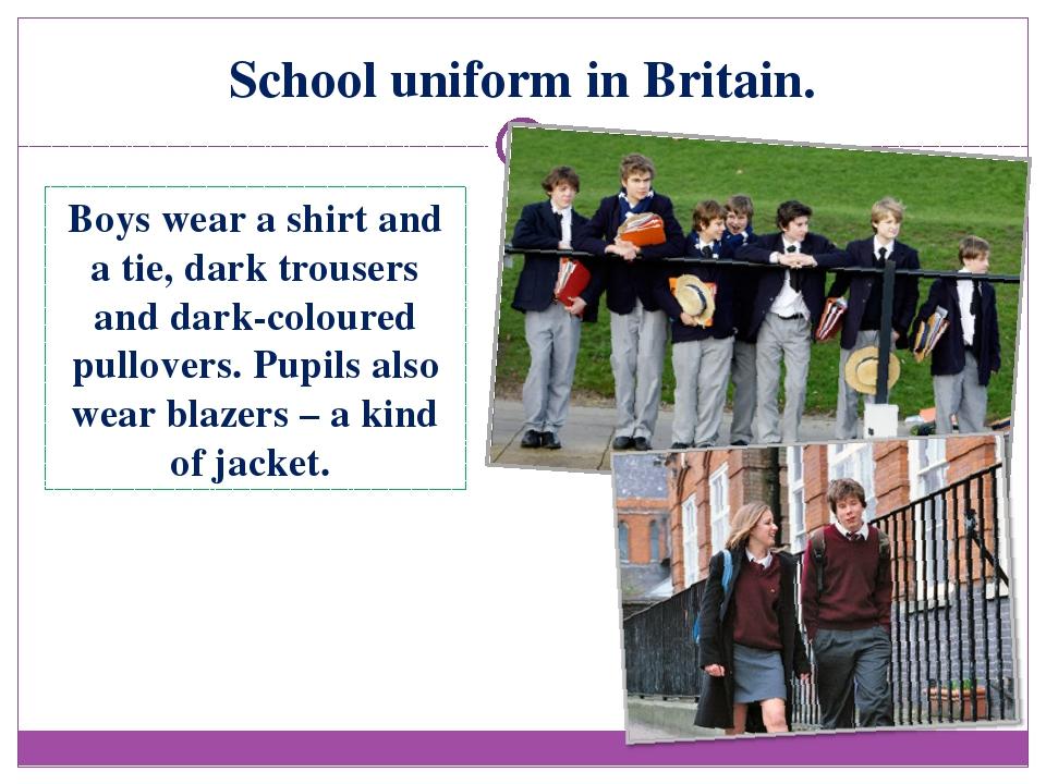 School uniform in Britain. Boys wear a shirt and a tie, dark trousers and dar...