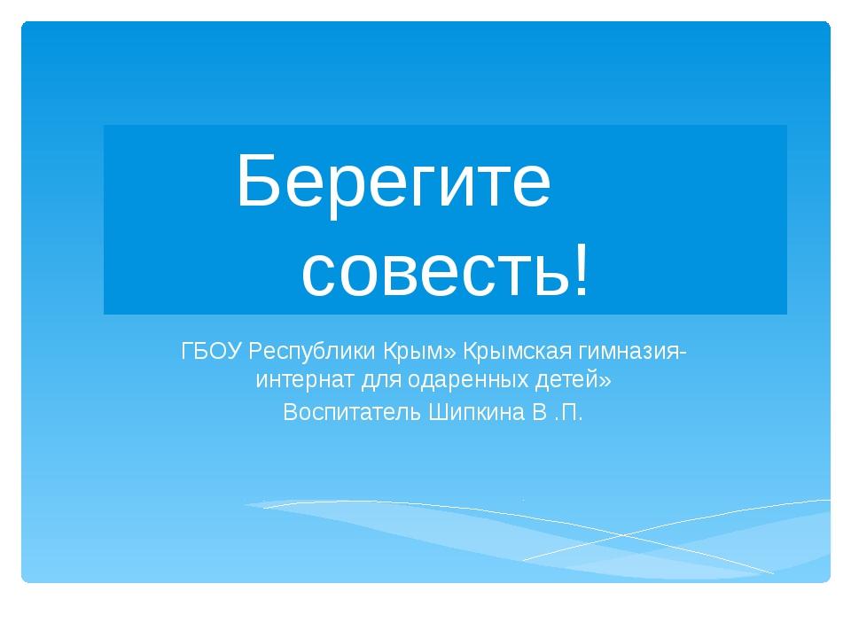 Берегите совесть! ГБОУ Республики Крым» Крымская гимназия- интернат для одаре...