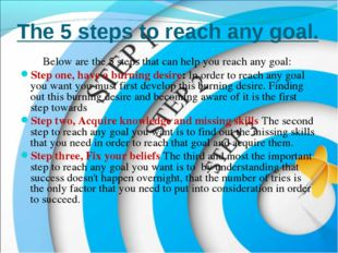The 5 steps to reach any goal. Below are the 5 steps that can help you reach