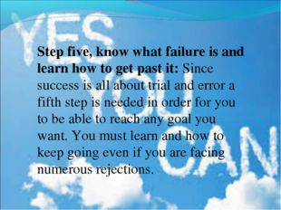 Step five, know what failure is and learn how to get past it: Since success