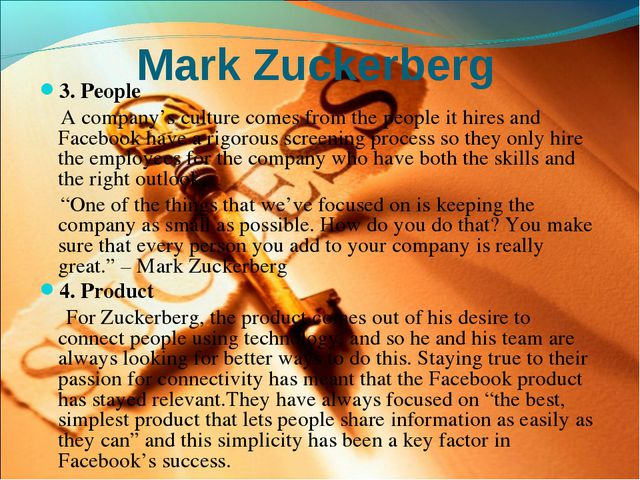 Mark Zuckerberg 3. People A company's culture comes from the people it hires...