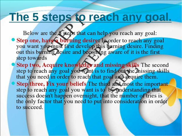 The 5 steps to reach any goal. Below are the 5 steps that can help you reach...