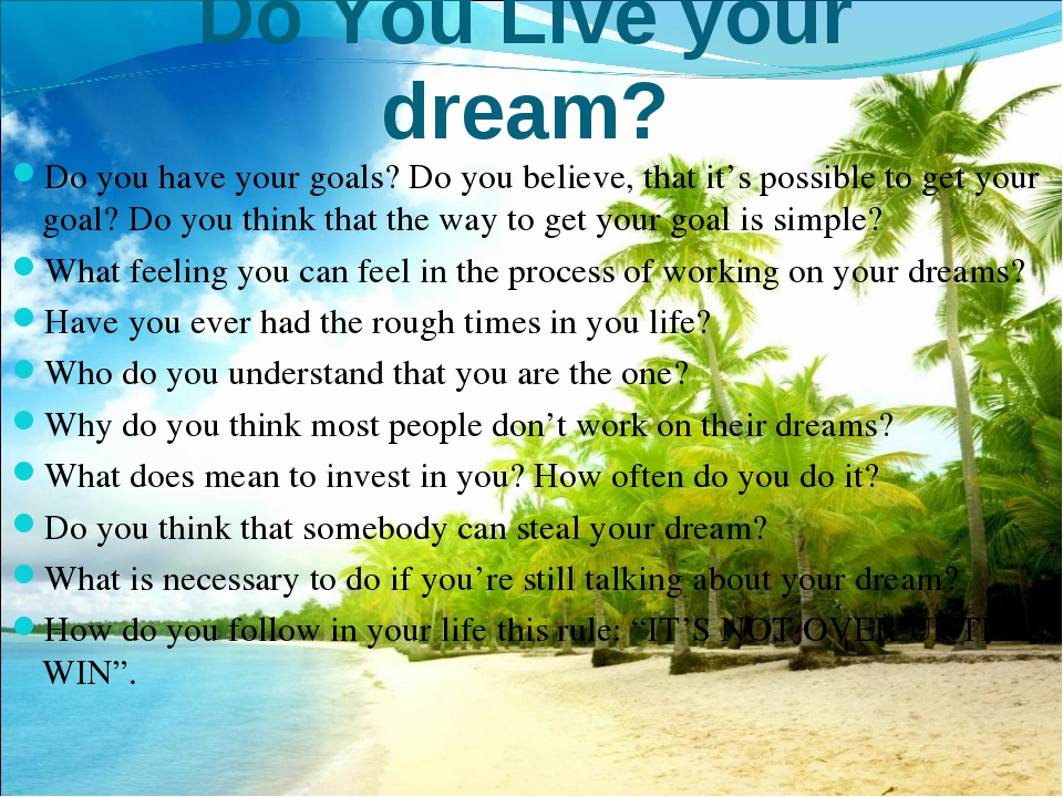 Do You Live your dream? Do you have your goals? Do you believe, that it's pos...