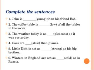 Complete the sentences 1. John is ________(young) than his friend Bob. 2. The