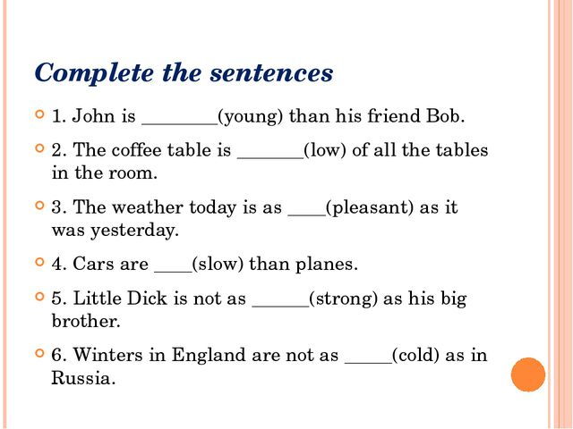 Complete the sentences 1. John is ________(young) than his friend Bob. 2. The...
