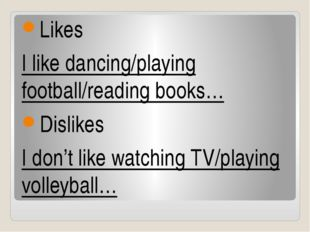 Likes I like dancing/playing football/reading books… Dislikes I don't like wa