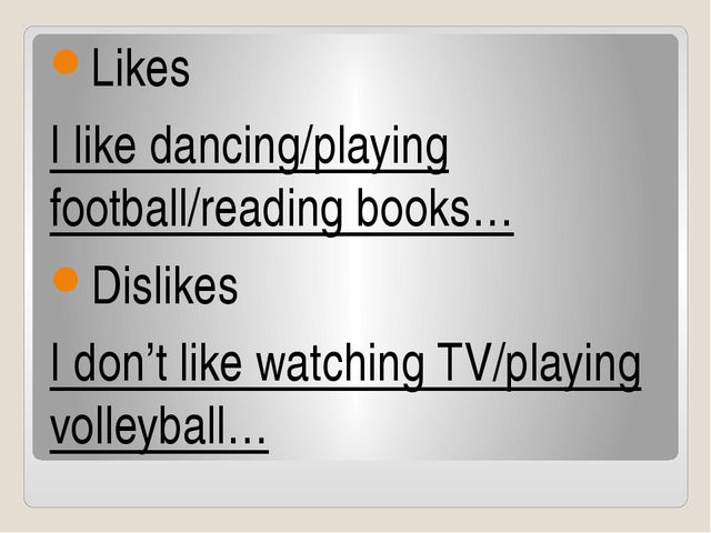 Likes I like dancing/playing football/reading books… Dislikes I don't like wa...