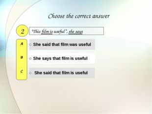 """This film is useful"", she says 2 A B C Choose the correct answer"
