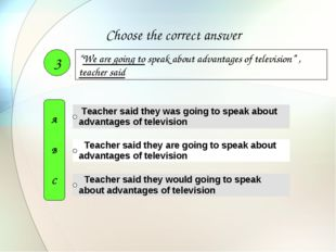 """We are going to speak about advantages of television"" , teacher said 3 A B C"